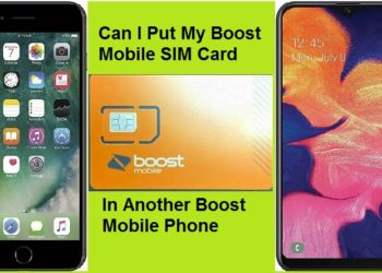 Can I Put My Boost Mobile SIM Card In Another Boost Mobile Phone